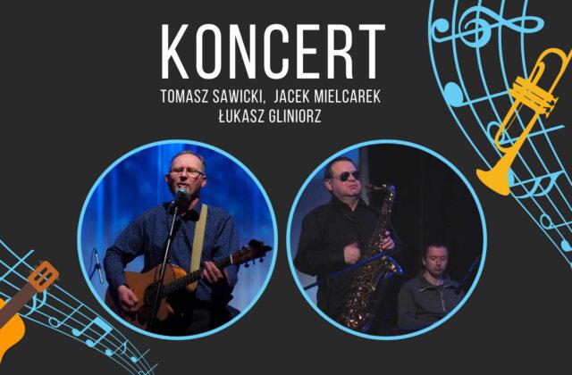 Koncert Tomasz Sawicki, Jacek Mielcarek oraz Łukasz Gliniorz